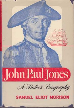 JOHN PAUL JONES; A Sailor's Biography. Samuel Eliot Morison