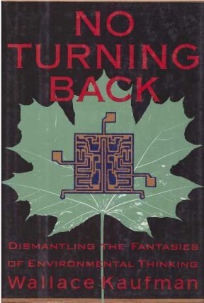NO TURNING BACK; Dismantling the Fantasies of Environmental Thinking. Wallace Kaufman