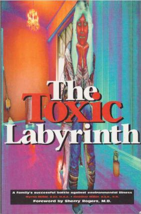 THE TOXIC LABYRINTH; A family's successful battle against environmental illness. Myrna Millar, M....