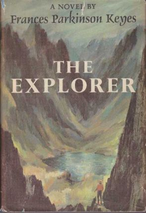 THE EXPLORER; A Novel. Frances Parkinson Keyes