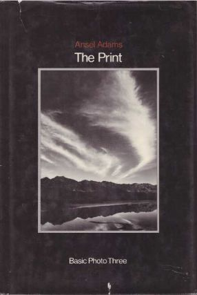 THE PRINT; Contact Printing and Enlarging. Ansel Adams