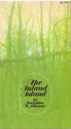 THE INLAND ISLAND. Josephine W. Johnson