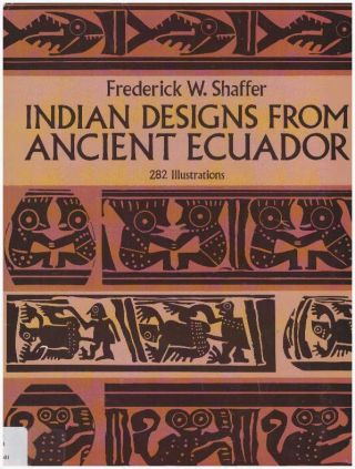 INDIAN DESIGNS FROM ANCIENT ECUADOR. Frederick W. Shaffer.