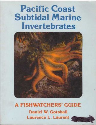 PACIFIC COAST SUBTIDAL MARINE INVERTEBRATES; A Fishwatchers' Guide. Daniel W. Gotshall, Laurence...