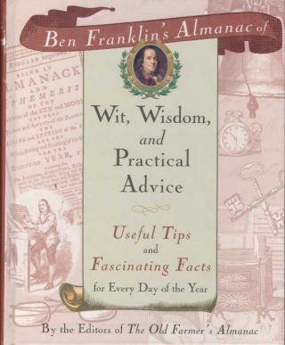 BEN FRANKLIN'S ALMANAC OF WIT, WISDOM, AND PRACTICAL ADVICE; Useful Tips and Fascinating Facts...