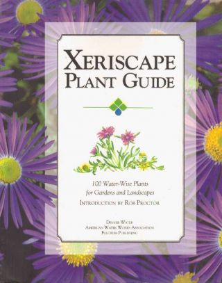 XERISCAPE PLANT GUIDE; 100 Water-Wise Plants for Gardens and Landscapes. Denver Water
