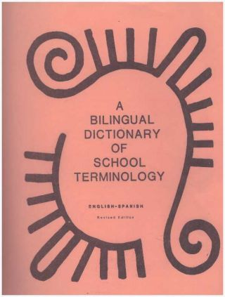 A BILINGUAL DICTIONARY OF SCHOOL TERMINOLOGY; English-Spanish