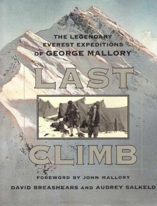 LAST CLIMB; The Legendary Everest Expeditions of George Mallory. David Breashears, Audrey Salkeld