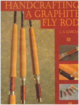 HANDCRAFTING A GRAPHITE FLY ROD. L. A. Garcia