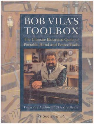 BOB VILA'S TOOLBOX; The Ultimate Illustrated Guide to Portable Hand and Power Tools. Bob Vila