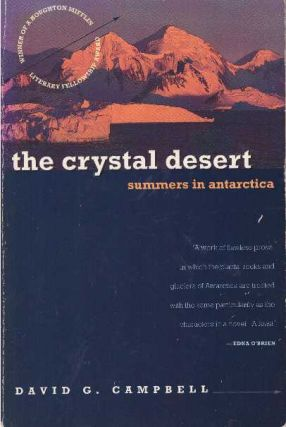 THE CRYSTAL DESERT; Summers in Antartica. David G. Campbell, Henry T. Lewis, M. Kat Anderson