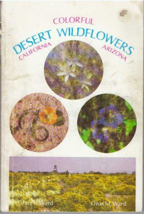 COLORFUL DESERT WILDFLOWERS; California - Arizona. Grace B. Ward, Onas M. Ward