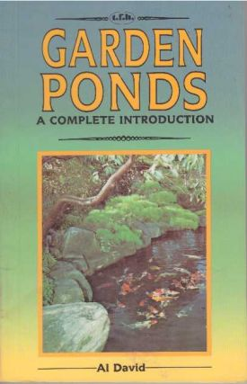 GARDEN PONDS; A Complete Introduction. Al David