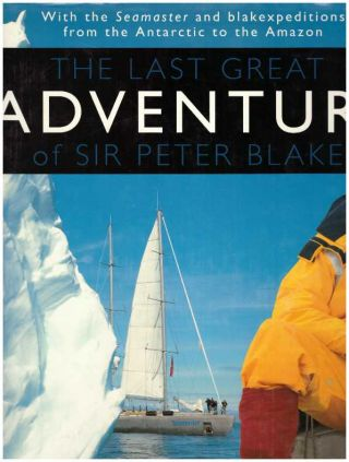 THE LAST GREAT ADVENTURE OF SIR PETER BLAKE; With the Seamaster and blakeexpeditions from the...
