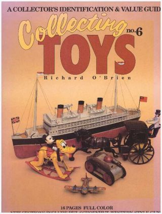 COLLECTING TOYS NO. 6; A Collector's Identification & Value Guide. Richard O'Brien