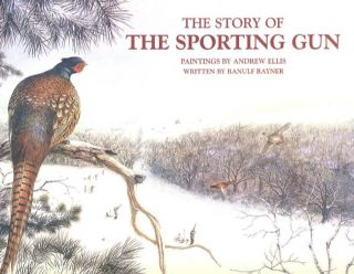 THE STORY OF THE SPORTING GUN. Ranulf Rayner