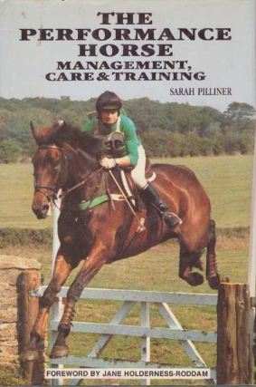 THE PERFORMANCE HORSE; Management, Care & Training. Sarah Pilliner