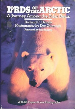 LORDS OF THE ARCTIC; A Journey Among the Polar Bears. Richard C. Davids