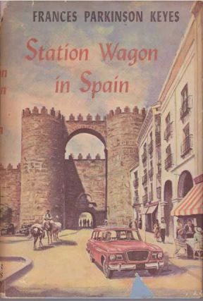STATION WAGON IN SPAIN; A Novel. Frances Parkinson Keyes