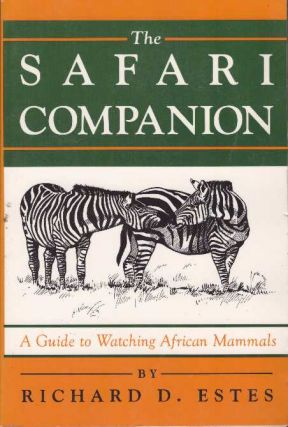 THE SAFARI COMPANION; A Guide to Watching African Mammals. Richard D. Estes