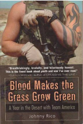 BLOOD MAKES THE GRASS GROW GREEN; A Year in the Desert with Team America. Johnny Rico