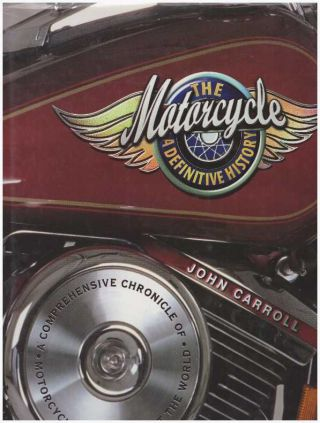 THE MOTORCYCLE: THE DEFINITIVE HISTORY; A Comprehensive Chronicle of Motorcycles Throughout the...