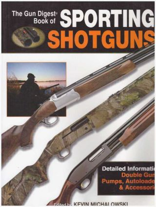 THE GUN DIGEST BOOK OF SPORTING SHOTGUNS. Kevin Michalowski