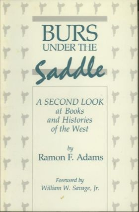 BURS UNDER THE SADDLE.; A SECOND LOOK at Books and Histories of the West. Ramon F. Adams