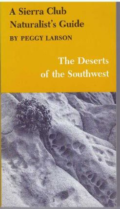 THE DESERTS OF THE SOUTHWEST; A Sierra Club Naturalist's Guide. Peggy Larson