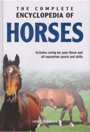 THE COMPLETE ENCYCLOPEDIA OF HORSES. Josee Hermsen