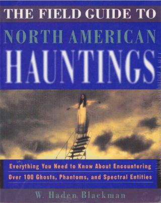 THE FIELD GUIDE TO NORTH AMERICAN HAUNTINGS; Everything You Need to Know About Encountering Over...