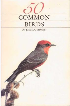 50 COMMON BIRDS OF THE SOUTHWEST. Richard L. Cunningham