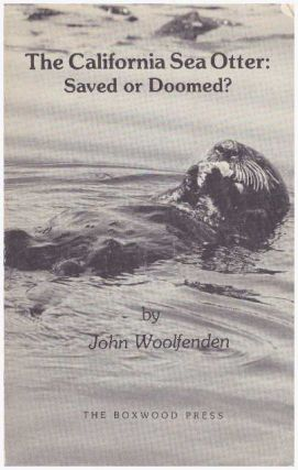 THE CALIFORNIA SEA OTTER:; Saved or Doomed? John Woolfenden