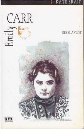 EMILY CARR; Rebel Artist. Kate Braid