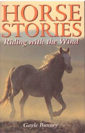 HORSE STORIES; Riding with the Wind. Gayle Bunney