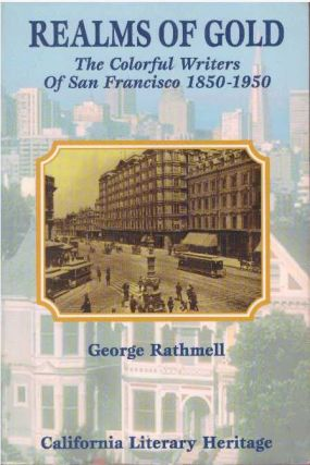 REALMS OF GOLD; The Colorful Writers of San Francisco 1850-1950. George Rathmell