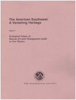THE AMERICAN SOUTHWEST: A VANISHING HERITAGE; Report 3: Ecological Values of Bureau of Land...