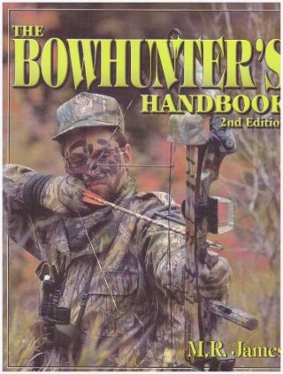 THE BOWHUNTER'S HANDBOOK.; Expert Strategies & Techniques. M. R. James