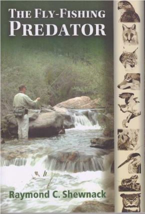 THE FLY-FISHING PREDATOR. Raymond C. Shewnack