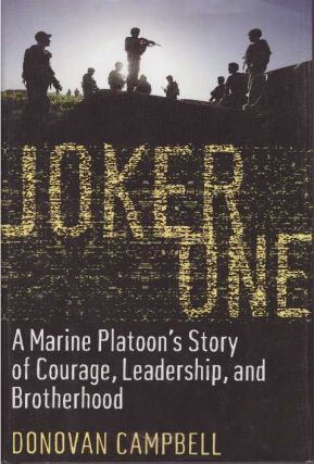 JOKER ONE; A Marine Platoon's Story of Courage, Leadership, and Brotherhood. Donovan Campbell