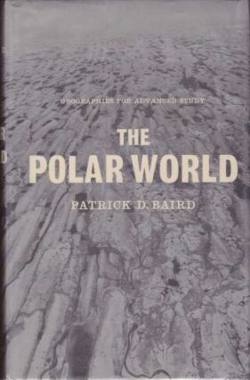 THE POLAR WORLD; Geographies for Advanced Study. Patrick D. Baird