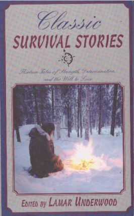 CLASSIC SURVIVAL STORIES; Thirteen Tales of Strength, Determination, and the Will to Live. Lamar...