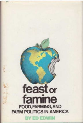 FEAST OR FAMINE; Food, Farming, and Farm Politics in America. Ed Edwin