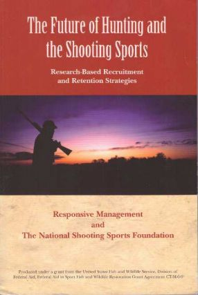THE FUTURE OF HUNTING AND THE SHOOTING SPORTS; Research-Based Recruitment and Retention Strategies
