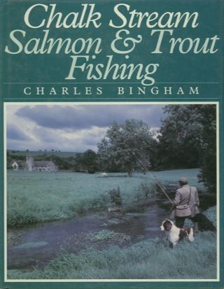 CHALK STREAM SALMON & TROUT FISHING. Charles Bingham