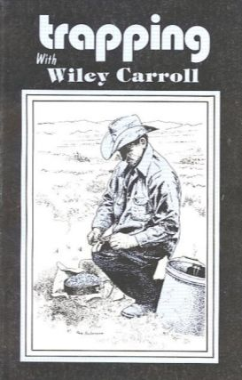 TRAPPING WITH WILEY CARROLL. Wiley Carroll