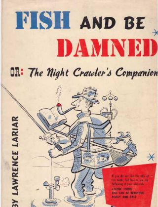 FISH AND BE DAMNED; Or: The Night Crawler's Companion. Lawrence Lariar