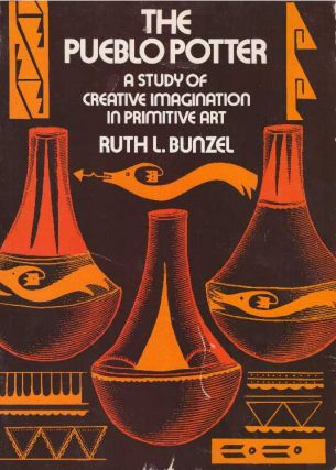 THE PUEBLO POTTER; A Study of Creative Imagination in Primitive Art. Ruth L. Bunzel.