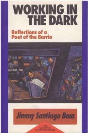 WORKING IN THE DARK; Reflections of a Poet of the Barrio. Jimmy Santiago Baca