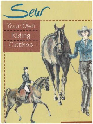 SEW YOUR OWN RIDING CLOTHES. Linnea A. Sheppard